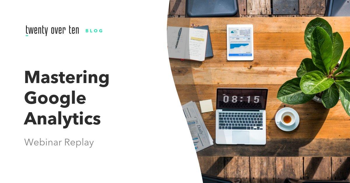 Mastering Google Analytics Webinar Replay