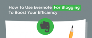 How to use evernote to write a better blog